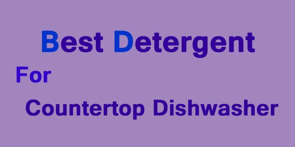 Best Detergent For Countertop Dishwasher